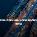 Unique Challenges, Tailored Solutions : Marine