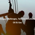 Unique Challenges, Tailored Solutions : Oil & Gas